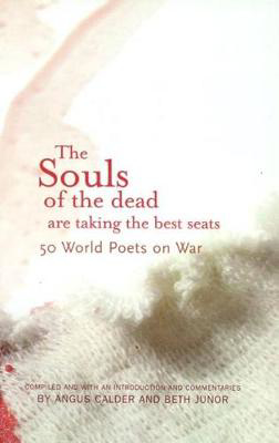 Picture of The Souls of the Dead are Taking all the Best Seats: 50 World Poets on War