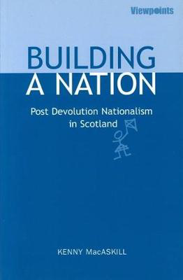 Picture of Building a Nation: Post Devolution Nationalism in Scotland