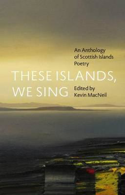 Picture of These Islands, We Sing: An Anthology of Scottish Islands Poetry