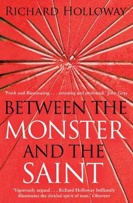 Picture of Between The Monster And The Saint: Reflections on the Human Condition