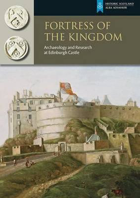 Picture of Fortress of the Kingdom: Archaeology and Research at Edinburgh Castle