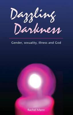 Picture of Dazzling Darkness: Gender, Sexuality, Illness and God