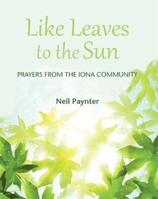 Picture of Like Leaves to the Sun: Prayers from the Iona Community