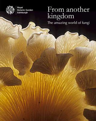 Picture of From Another Kingdom: The Amazing World of Fungi