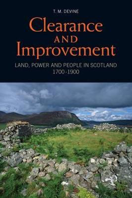 Picture of Clearance and Improvement: Land, Power and People in Scotland, 1700-1900