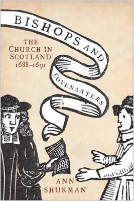 Picture of Bishops and Covenanters: The Church in Scotland, 1688-1691