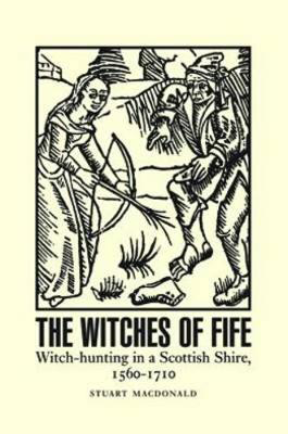 Picture of The Witches of Fife: Witch-Hunting in a Scottish Shire, 1560-1710