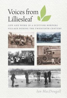 Picture of Voices from Lilliesleaf: Life and Work in a Scottish Borders Village During the Twentieth Century