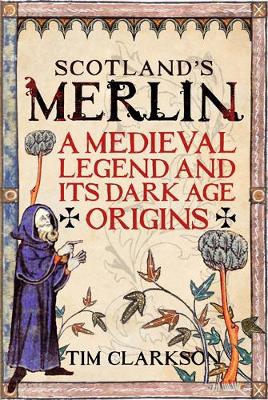 Picture of Scotland's Merlin: A Medieval Legend and its Dark Age Origins