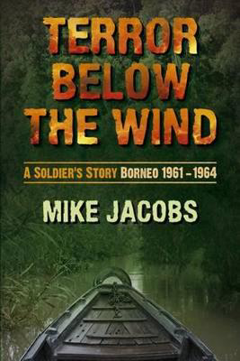 Picture of Terror Below the Wind: A Soldier's Story, Borneo 1961-1964