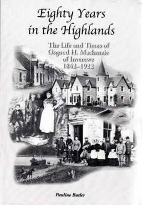 Picture of Eighty Years in the Highlands: The Life and Times of Osgood Mackenzie of Inverewe 1842-1922