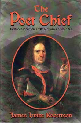 Picture of The Poet Chief: Alexander Robertson 13th of Struan, 1670-1749
