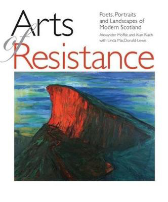 Picture of Arts of Resistance: Poets, Portraits and Landscapes of Modern Scotand