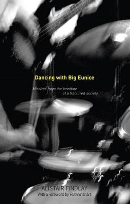 Picture of Dancing with Big Eunice: Missives from the Front Line of a Fractured Society