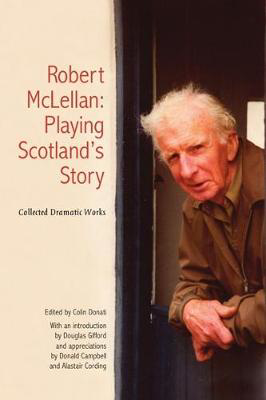 Picture of Robert McLellan, Playing Scotland's Story: Collected Dramatic Works