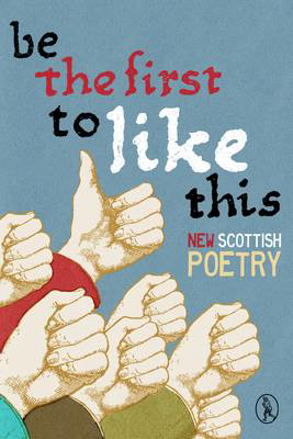 Picture of Be the First to Like This: New Scottish Poetry