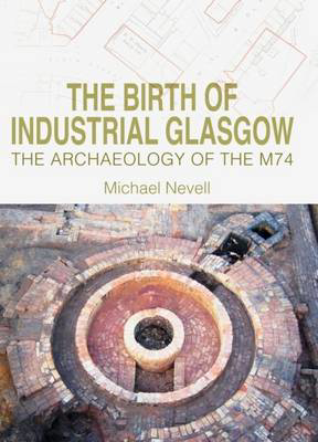 Picture of The Birth of Industrial Glasgow: The Archaeology of the M74