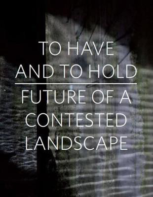 Picture of To Have and To Hold: Future of a Contested Landscape