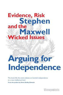 Picture of Arguing for Independence: Evidence, Risk and the Wicked Issues