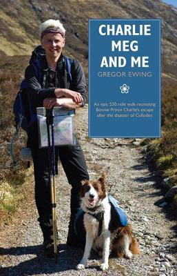 Picture of Charlie, Meg and Me: An epic 530 mile walk recreating Bonnie Prince Charlie's escape after the disaster of Culloden
