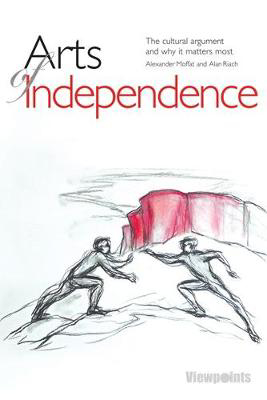 Picture of Arts of Independence: The cultural argument and why it matters most