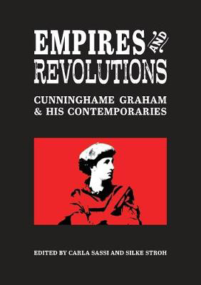 Picture of Empires and Revolutions: Cunninghame Graham and His Contemporaries