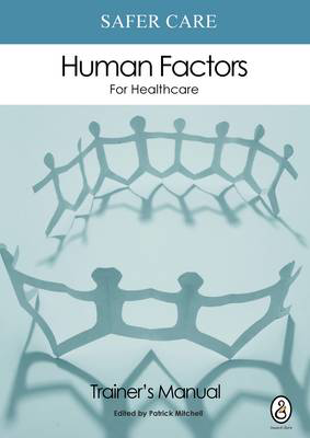 Picture of Safer Care Human Factors for Healthcare: Trainer's Manual: Part 1: Trainer's Manual