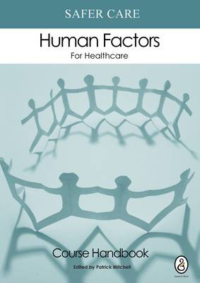 Picture of Safer Care Human Factors for Healthcare: The NHS Course: Participants' Handbook: Part 1: Course Handbook