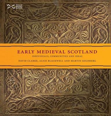 Picture of Early Medieval Scotland: Individuals, Communities and Ideas