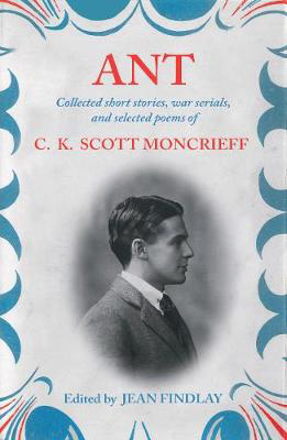 Picture of Ant: Collected Short Stories, War Serials and Selected Poems of C. K. Scott Moncrieff