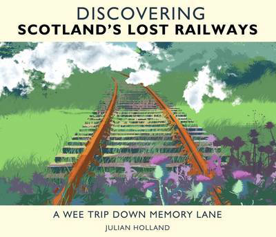 Picture of Discovering Scotland's Lost Railways: A Wee Trip Down Memory Lane