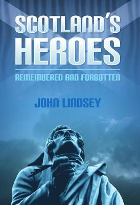 Picture of Scotland's Heroes: Remembered and Forgotten