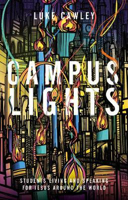Picture of Campus Lights: Students Living and Speaking for Jesus Around the World