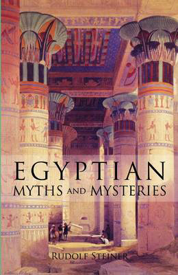 Picture of Egyptian Myths and Mysteries: Lectures by Rudolf Steiner