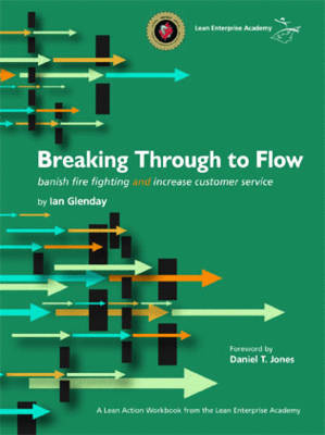 Picture of Breaking Through to Flow: Banish Firefighting and Produce to Customer Demand