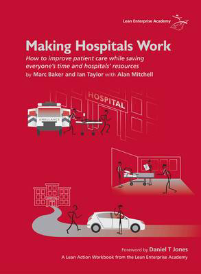Picture of Making Hospitals Work: How to Improve Patient Care While Saving Everyone's Time and Hospitals' Resources