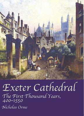 Picture of Exeter Cathedral: The First Thousand Years, 1400-1550
