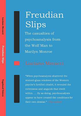 Picture of Freudian Slips: The Casualties of Psychoanalysis from the Wolf Man to Marilyn Monroe