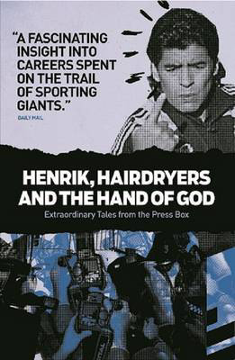 Picture of Henrik, Hairdryers and the Hand of God: Extraordinary Tales from the Press Box