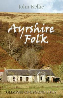 Picture of Ayrshire Folk: Glimpses of Bygone Lives