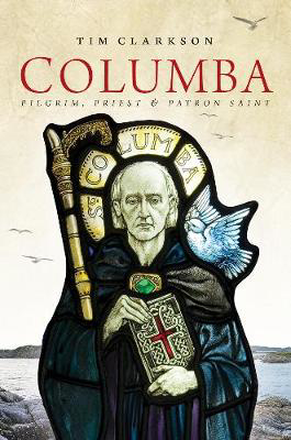 Picture of Columba: Pilgrim, Priest & Patron Saint