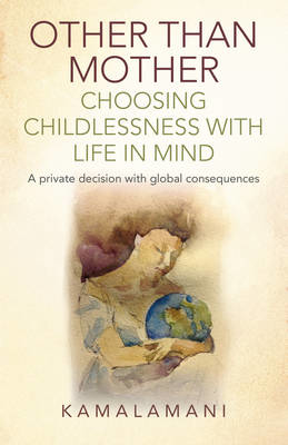 Picture of Other Than Mother - Choosing Childlessness with Life in Mind: A Private Decision with Global Consequences