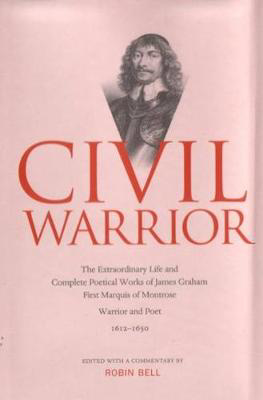 Picture of Civil Warrior: The Extraordinary Life and Complete Poetical Works of  James Graham First Marquis of Montrose