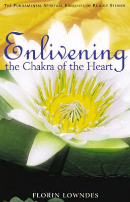 Picture of Enlivening the Chakra of the Heart: The Fundamental Spiritual Exercises of Rudolf Steiner