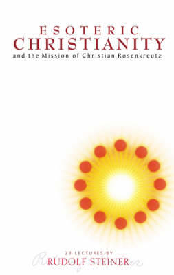 Picture of Esoteric Christianity and the Mission of Christian Rosenkreutz