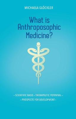 Picture of What is Anthroposophic Medicine?: Scientific basis - Therapeutic potential - Prospects for development