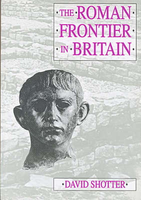 Picture of The Roman Frontier in Britain: Hadrian's Wall, the Antonine Wall and Roman Policy in Scotland