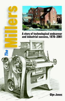 Picture of The Millers: A Story of Technological Endeavour and Industrial Success, 1870 - 2001