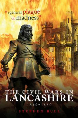 """Picture of """"A General Plague of Madness"""": The Civil Wars in Lancashire, 1640-1660"""
