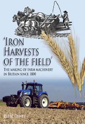 Picture of Iron Harvests of the Field: The Making of Farm Machinery in Britain Since 1800